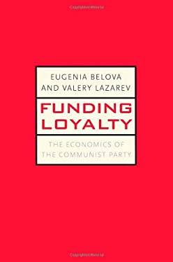 Funding Loyalty: The Economics of the Communist Party 9780300164367