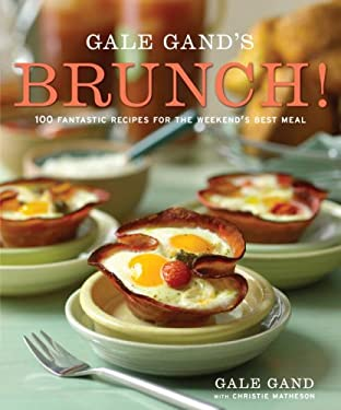Gale Gand's Brunch!: 100 Fantastic Recipes for the Weekend's Best Meal 9780307406989