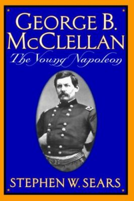 George B. McClellan: The Young Napoleon 9780306809132