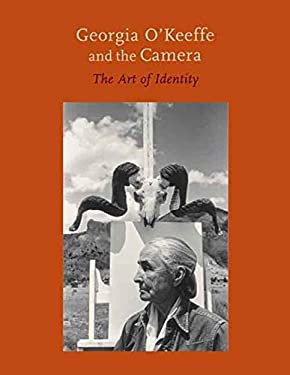 Georgia O'Keeffe and the Camera: The Art of Identity 9780300126822