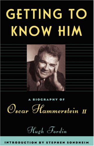 Getting to Know Him: A Biography of Oscar Hammerstein II 9780306806681