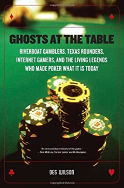 Ghosts at the Table: Riverboat Gamblers, Texas Rounders, Internet Gamers, and the Living Legends Who Made Poker What It Is Today 9780306816284