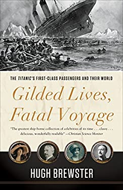 Gilded Lives, Fatal Voyage: The Titanic's First-Class Passengers and Their World 9780307984814
