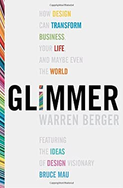Glimmer: How Design Can Transform Your Life, Your Business, and Maybe Even the World 9780307356734