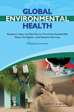 Global Environmental Health: Research Gaps and Barriers for Providing Sustainable Water, Sanitation, and Hygiene Services: Workshop Summary 9780309131797