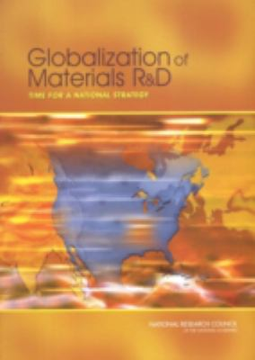 Globalization of Materials R&d: Time for a National Strategy 9780309096034