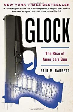 Glock: The Rise of America's Gun 9780307719959