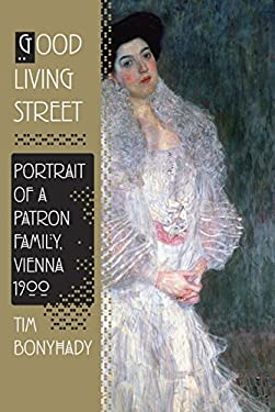 Good Living Street: Portrait of a Patron Family, Vienna 1900 9780307378804