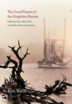 Good Pirates of the Forgotten Bayous 9780300152487