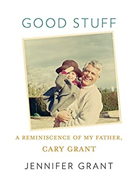 Good Stuff: A Reminiscence of My Father, Cary Grant 9780307267108