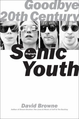 Goodbye 20th Century: A Biography of Sonic Youth 9780306815157
