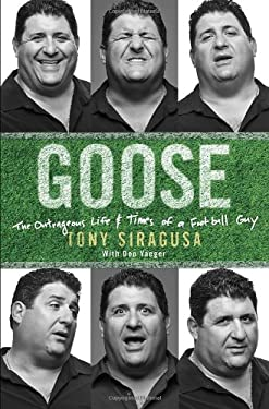 Goose: The Outrageous Life and Times of a Football Guy 9780307955982