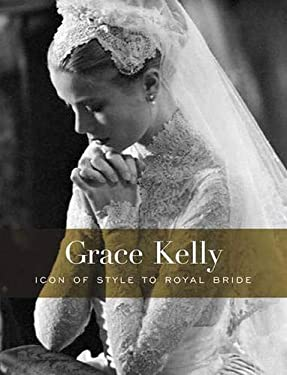 Grace Kelly: Icon of Style to Royal Bride 9780300116441