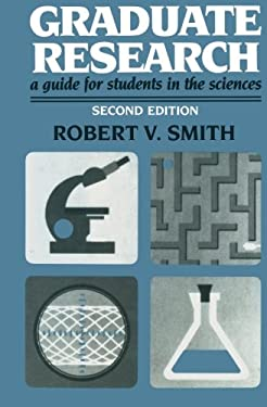 Graduate Research: A Guide for Students in the Sciences 9780306434655