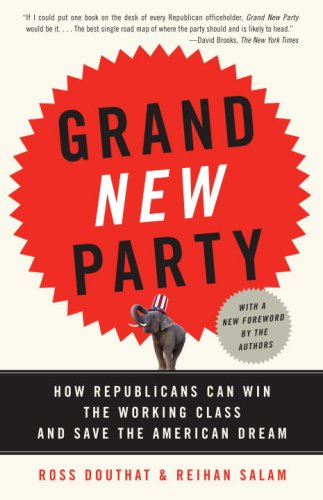 Grand New Party: How Republicans Can Win the Working Class and Save the American Dream 9780307277800