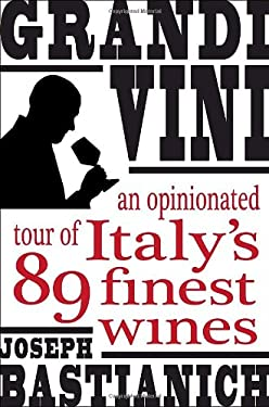 Grandi Vini: An Opinionated Tour of Italy's 89 Finest Wines 9780307463036