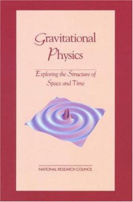 Gravitational Physics: Exploring the Structure of Space and Time 9780309066358