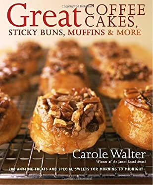 Great Coffee Cakes, Sticky Buns, Muffins & More: 200 Anytime Treats and Special Sweets for Morning to Midnight 9780307237552