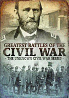 Greatest Battles of the Civil War: The Unknown Civil War Series