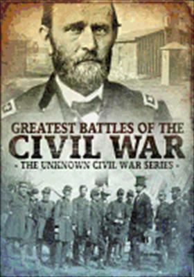 Greatest Battles of the Civil War: The Unknown Civil War Series