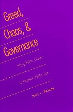 Greed, Chaos, and Governance: Using Public Choice to Improve Public Law 9780300066777
