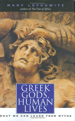 Greek Gods, Human Lives: What We Can Learn from Myths 9780300101454