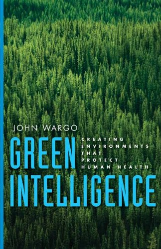 Green Intelligence: Creating Environments That Protect Human Health 9780300110371