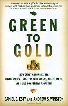 Green to Gold: How Smart Companies Use Environmental Strategy to Innovate, Create Value, and Build Competitive Advantage 9780300119978
