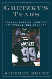 Gretzky's Tears: Hockey, Canada, and the Day Everything Changed 873330