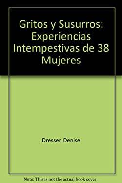 Gritos y Susurros: Experiencias Intempestivas de 38 Mujeres 9780307274106