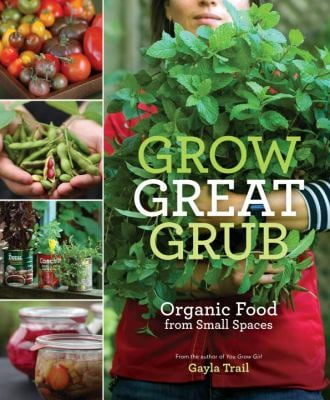 Grow Great Grub: Organic Food from Small Spaces 9780307452016