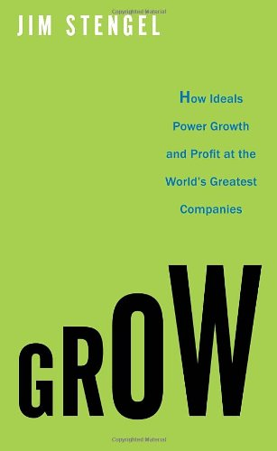 Grow: How Ideals Power Growth and Profit at the World's Greatest Companies 9780307720351