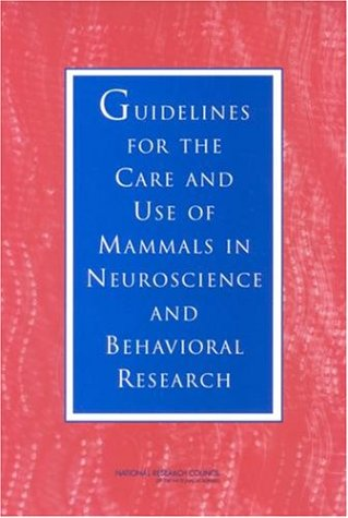 Guidelines for the Care and Use of Mammals in Neuroscience and Behavioral Research 9780309089036