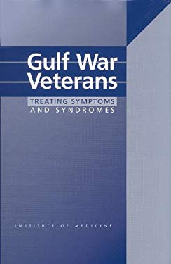Gulf War Veterans: Treating Symptoms and Syndromes 9780309075879