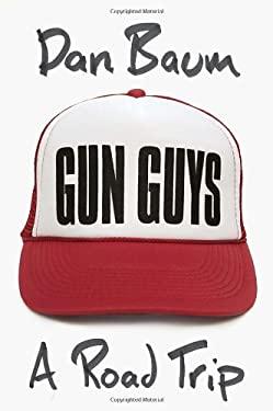 Gun Guys: A Road Trip 9780307595416