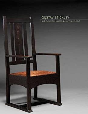 Gustav Stickley and the American Arts & Crafts Movement 9780300118025