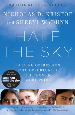 Half the Sky : Turning Oppression into Opportunity for Women Worldwide