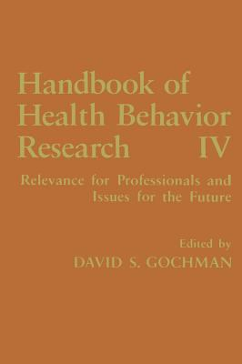 Handbook of Health Behavior Research IV: Relevance for Professionals and Issues for the Future 9780306454462