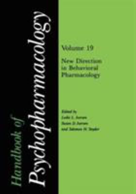 Handbook of Psychopharmacology: Volume 19: New Directions in Behavioral Pharmacology 9780306424472