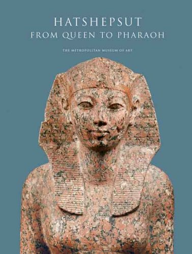 Hatshepsut: From Queen to Pharaoh 9780300111392