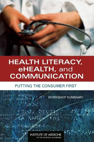 Health Literacy, Ehealth, and Communication: Putting the Consumer First: Workshop Summary 9780309126427