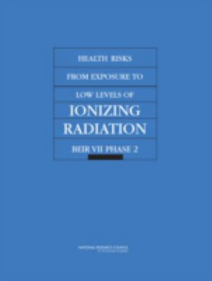 Health Risks from Exposure to Low Levels of Ionizing Radiation: Phase 2 9780309091565