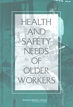 Health and Safety Needs of Older Workers 9780309091114