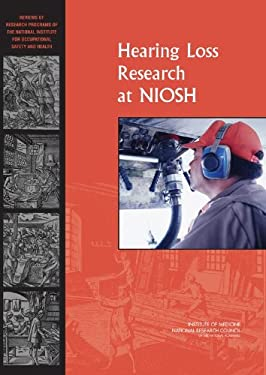 Hearing Loss Research at Niosh: Reviews of Research Programs of the National Institute for Occupational Safety and Health 9780309102742