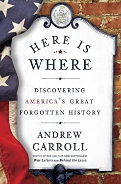 Here Is Where: Discovering America's Great Forgotten History 9780307463975