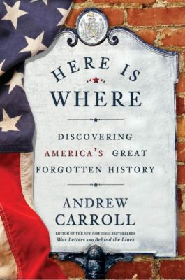 Here Is Where: Discovering America's Great Forgotten History 9780307750709