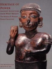 Heritage of Power: Ancient Sculpture from West Mexico: The Andrall E. Pearson Family Collection 842467