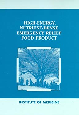 High-Energy, Nutrient-Dense Emergency Relief Food Product 9780309083157