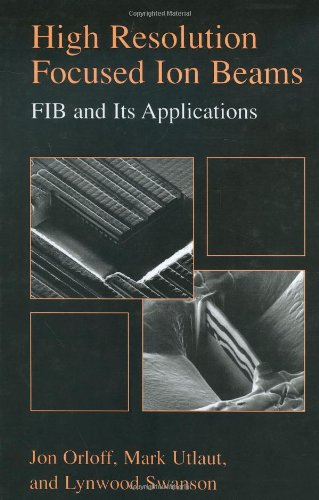 High Resolution Focused Ion Beams: Fib and Applications