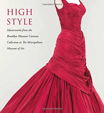 High Style: Masterworks from the Brooklyn Museum Costume Collection at the Metropolitan Museum of Art 9780300155228